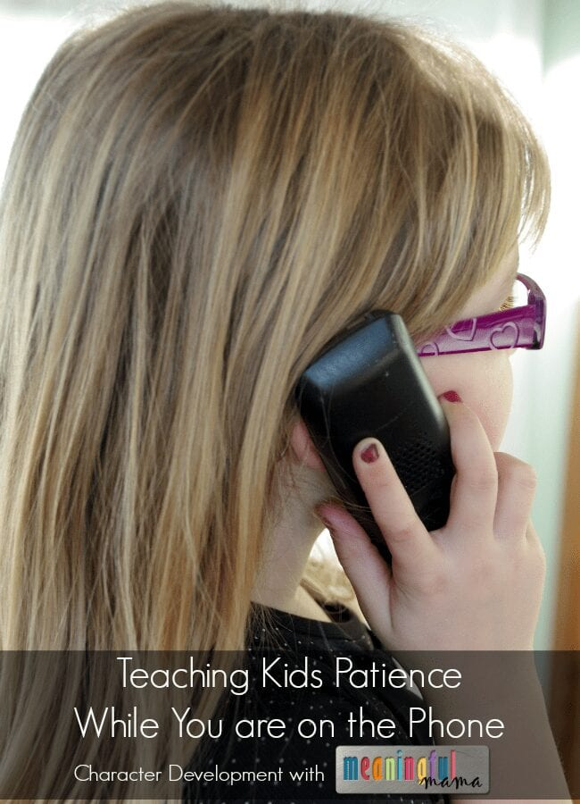 teaching patience while you are on the phone