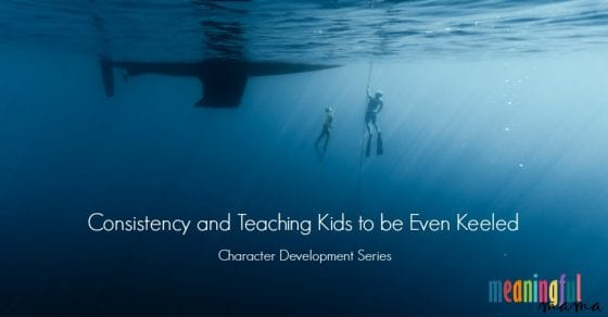 Consistency and Teaching Kids to be Even Keeled