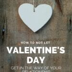 Don't Let Valentine's Day Get in the Way of Your Relationship