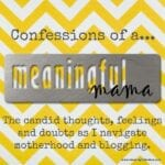 Confessions of a Meaningful Mama