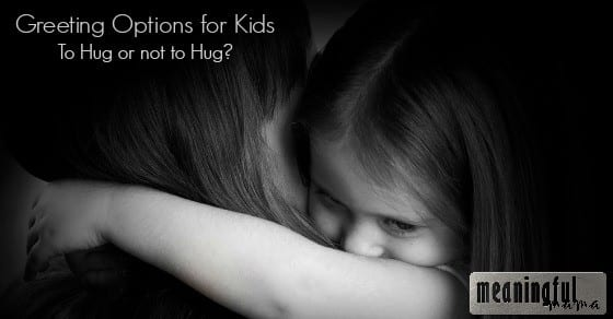 Greeting Options for Kids - Should We Make Kids Hug Child Abuse Prevention