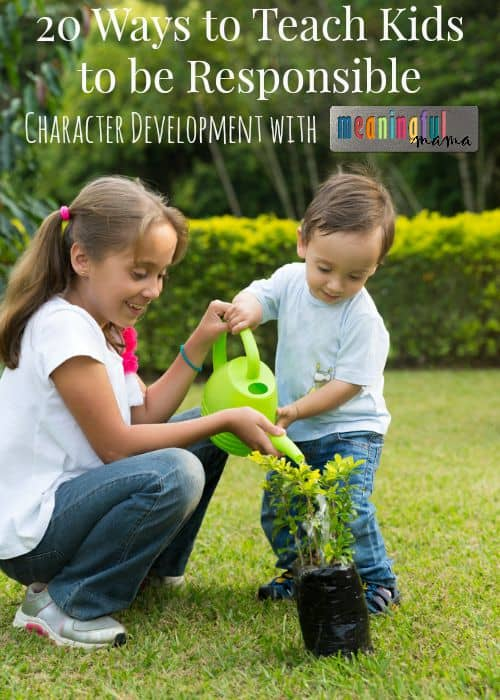 20 Ways to Teach Kids to be Responsible - Character Development Series