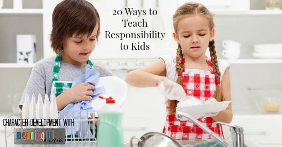 20 Ways to Teach Responsibility to Kids - Character Development