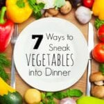 7 Ways to Easily Sneak Vegetables into Dinner