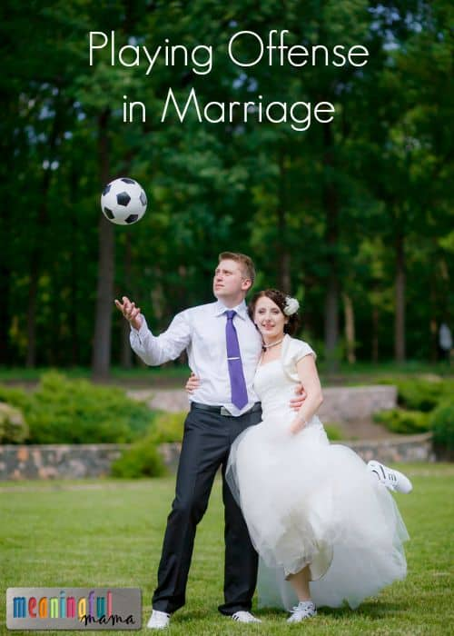 Playing Offense in Marriage - How to Set up Your Marriage for Success