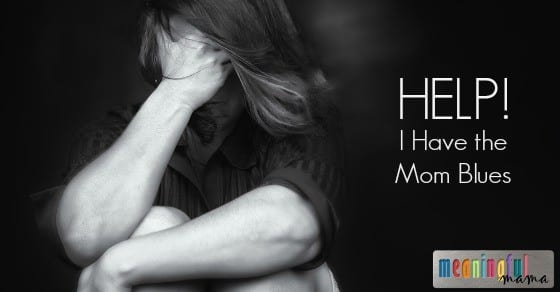 Help! I Have the Mom Blues - Practical Advice to Ease the Sadness