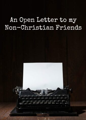 An Open Letter to My Non-Christian Friends