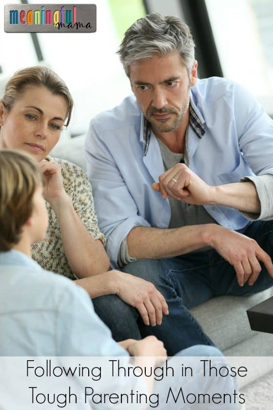 Parenting Tips for Following Through in Those Tough Parenting Moments