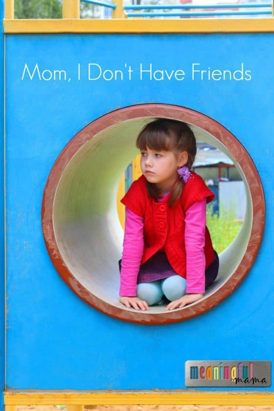 Mom, I Don't Have Friends