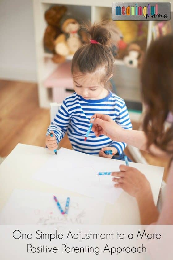 One Simple Adjustment to a More Positive Parenting Approach