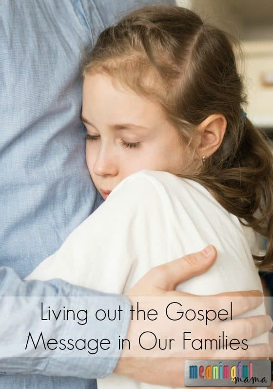 Living out the Gospel Message in Our Families