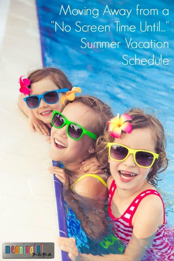 "Moving Away from a ""No Screen Time Until..."" Summer Vacation Schedule"