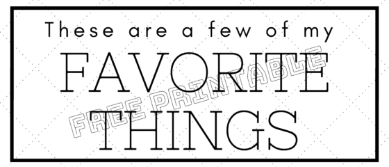 These are a Few of My Favorite Things Free Printable