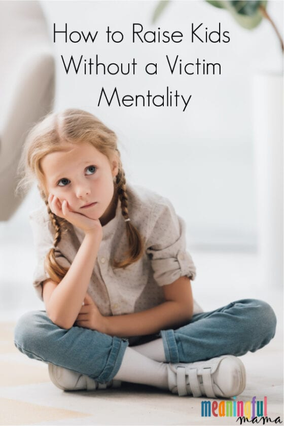 How to Raise Kids Without a Victim Mentality