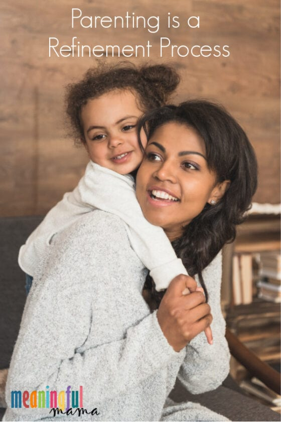 Parenting is a Refinement Process - Mom and Daughter